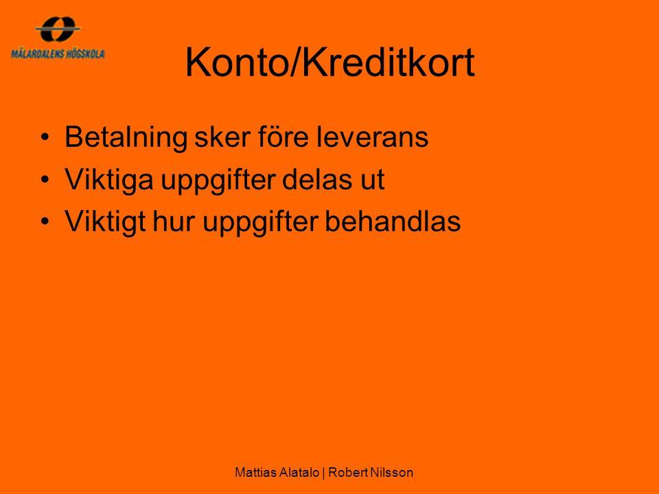 Konto/Kreditkort •Betalning sker före leverans •Viktiga uppgifter delas ut •Viktigt hur uppgifter behandlas Mattias Alatalo | Robert Nilsson