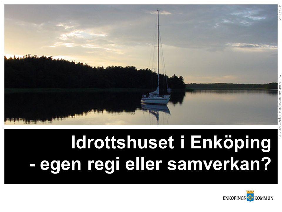 Politisk info om simhallen 26 september 2011 2014-06-29 Idrottshuset i Enköping - egen regi eller samverkan