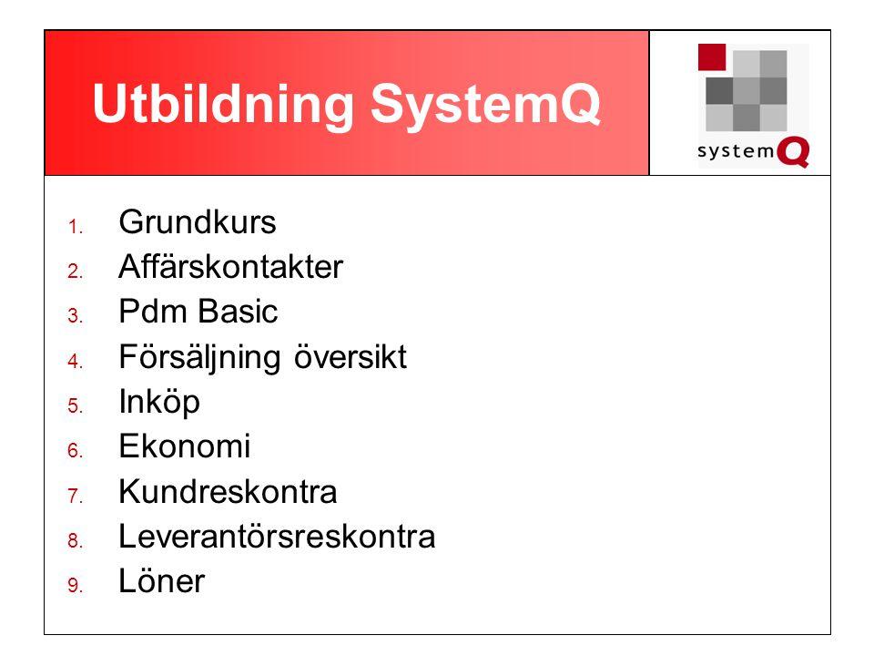 Utbildning SystemQ 1. Grundkurs 2. Affärskontakter 3. Pdm Basic 4. Försäljning översikt 5. Inköp 6. Ekonomi 7. Kundreskontra 8. Leverantörsreskontra 9