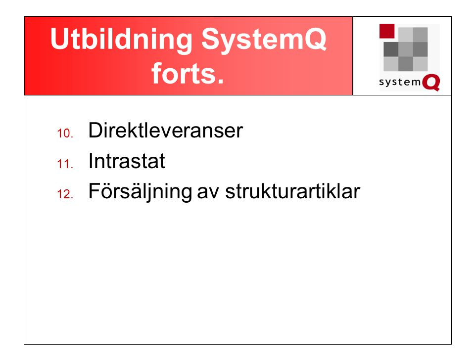 Utbildning SystemQ forts. 10. Direktleveranser 11. Intrastat 12. Försäljning av strukturartiklar