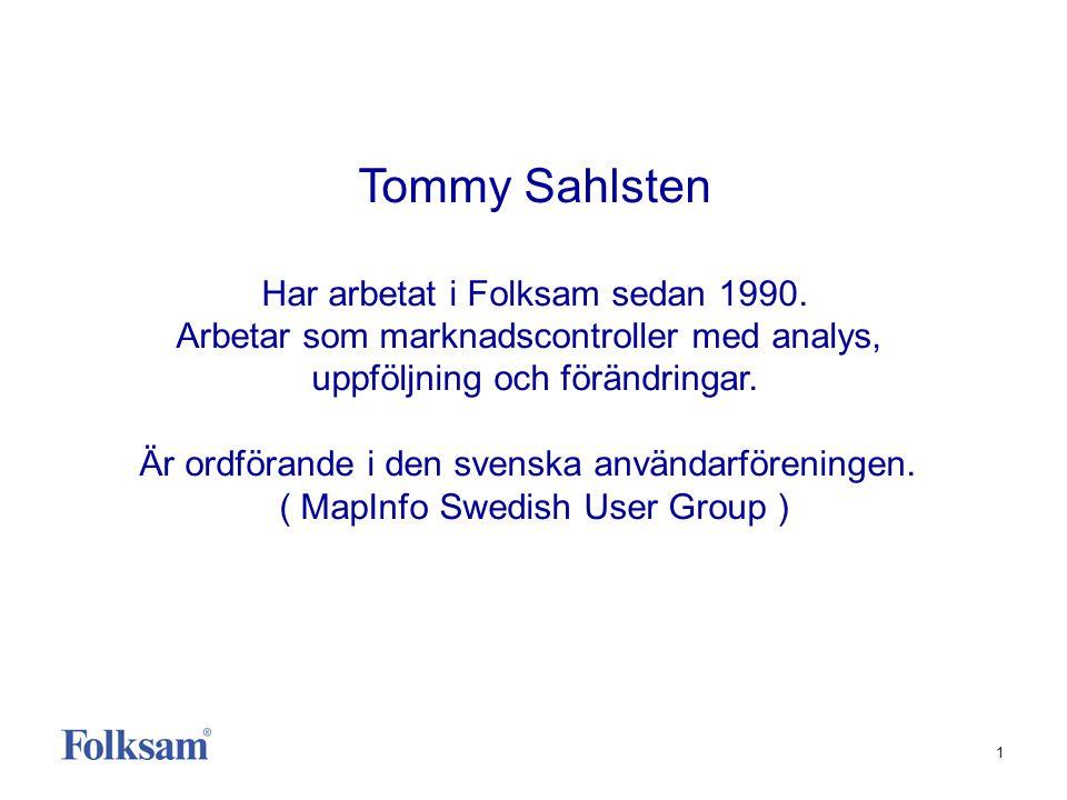 1 Tommy Sahlsten Har arbetat i Folksam sedan 1990. Arbetar som marknadscontroller med analys, uppföljning och förändringar. Är ordförande i den svensk
