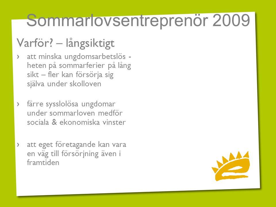 Sommarlovsentreprenör 2009 Varför? – långsiktigt › att minska ungdomsarbetslös - heten på sommarferier på lång sikt – fler kan försörja sig själva und