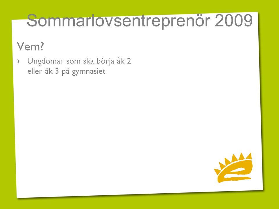 Sommarlovsentreprenör 2009 När.Info på respektive gymnasieskola v.