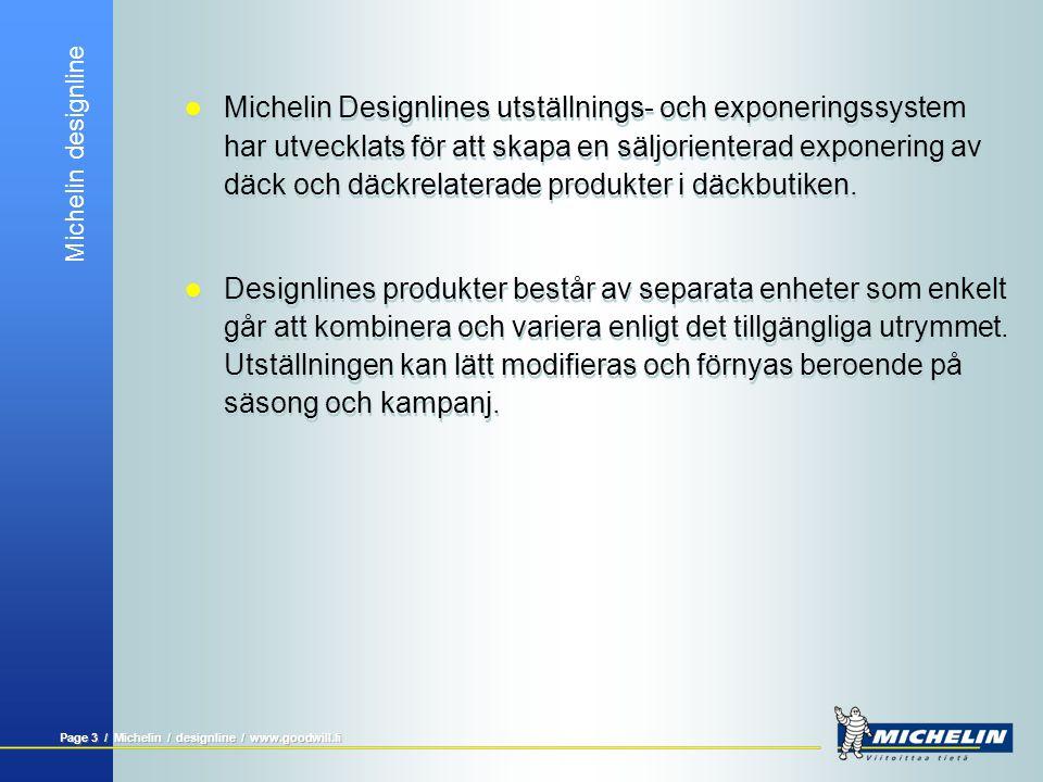 Michelin designline Page 23 / Michelin / designline / www.goodwill.fi Transportkärra för däck  Smidig transport av däck  Lätt att hantera och skjuta  Robust med stora handtag -> ger stabilitet då man lyfter däck  I kärran rymms upp till 6 däck i normalstorlek samtidigt  Smidig transport av däck  Lätt att hantera och skjuta  Robust med stora handtag -> ger stabilitet då man lyfter däck  I kärran rymms upp till 6 däck i normalstorlek samtidigt