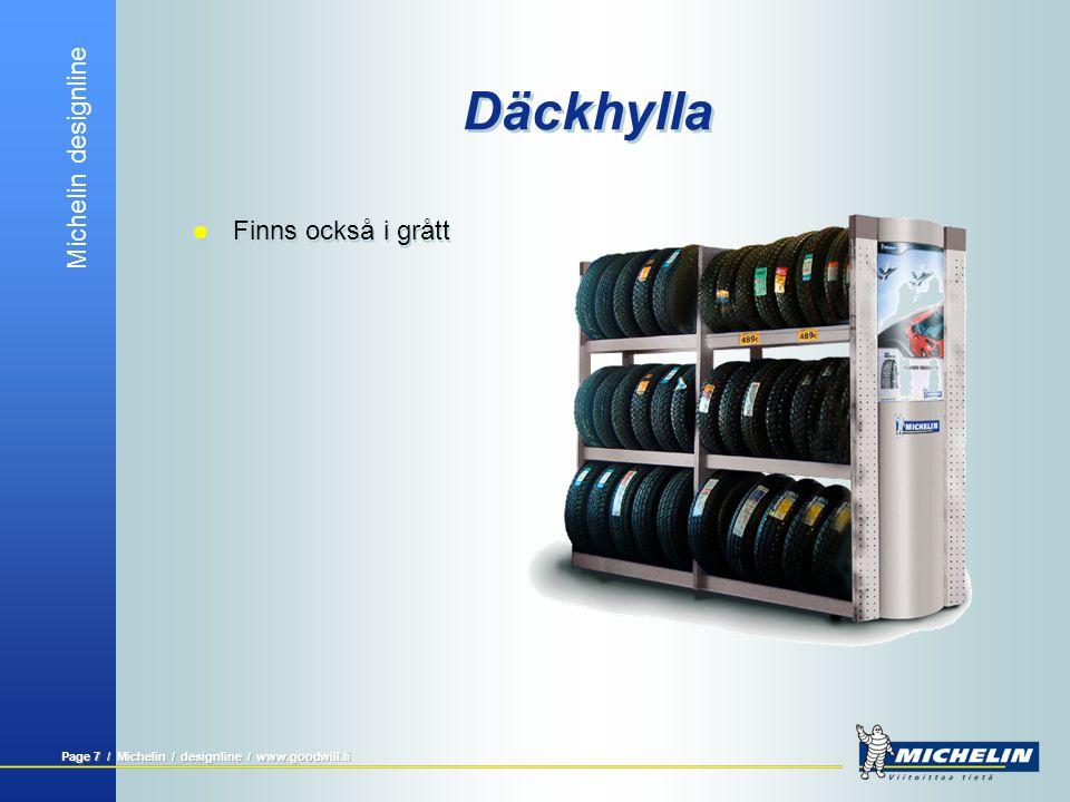 Michelin designline Page 6 / Michelin / designline / www.goodwill.fi Däckhylla  Hyllorna kan kombineras enligt utrymme  Anpassningsbart till olika sorts utrymmen  Elementet på kortsidan kan köpas separat  Hyllorna kan kombineras enligt utrymme  Anpassningsbart till olika sorts utrymmen  Elementet på kortsidan kan köpas separat