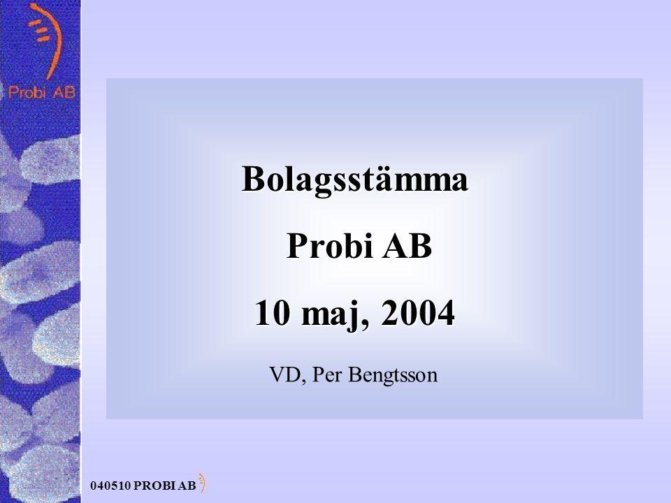 040510 PROBI AB Bolagsstämma Probi AB Probi AB 10 maj, 2004 VD, Per Bengtsson