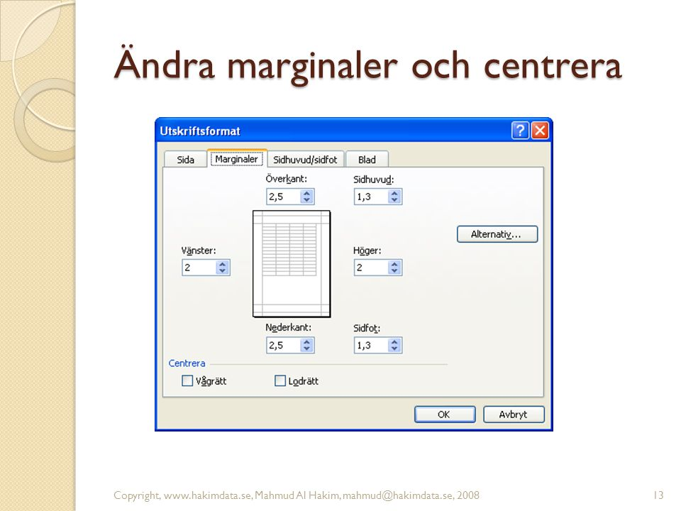 Ändra marginaler och centrera Copyright, www.hakimdata.se, Mahmud Al Hakim, mahmud@hakimdata.se, 200813
