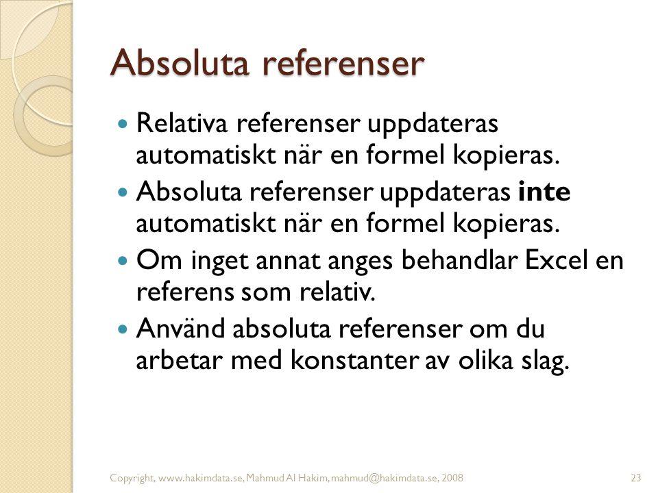 Absoluta referenser  Relativa referenser uppdateras automatiskt när en formel kopieras.