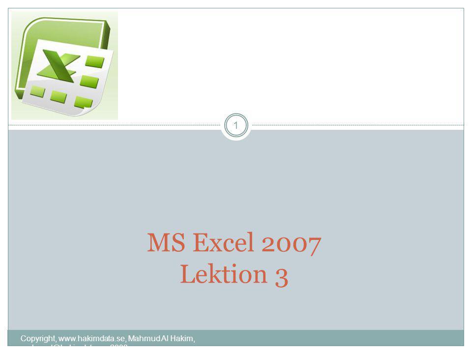 MS Excel 2007 Lektion 3 1 Copyright, www.hakimdata.se, Mahmud Al Hakim, mahmud@hakimdata.se, 2008