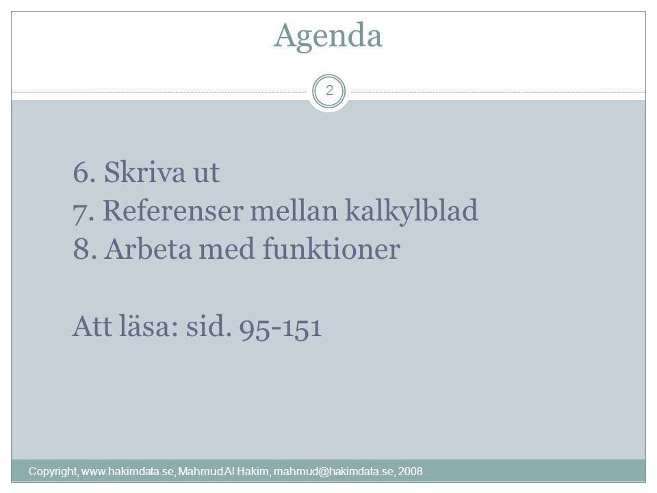 Agenda 6. Skriva ut 7. Referenser mellan kalkylblad 8. Arbeta med funktioner Att läsa: sid. 95-151 2 Copyright, www.hakimdata.se, Mahmud Al Hakim, mah