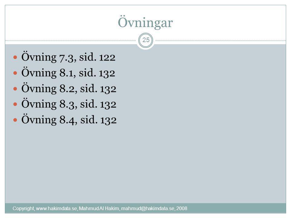 Övningar  Övning 7.3, sid. 122  Övning 8.1, sid. 132  Övning 8.2, sid. 132  Övning 8.3, sid. 132  Övning 8.4, sid. 132 25 Copyright, www.hakimdat