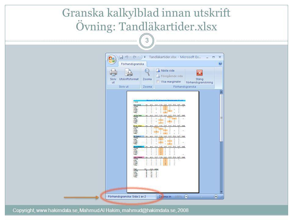 Granska kalkylblad innan utskrift Övning: Tandläkartider.xlsx 3 Copyright, www.hakimdata.se, Mahmud Al Hakim, mahmud@hakimdata.se, 2008