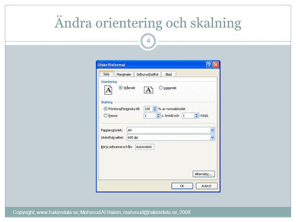 Ändra orientering och skalning 4 Copyright, www.hakimdata.se, Mahmud Al Hakim, mahmud@hakimdata.se, 2008