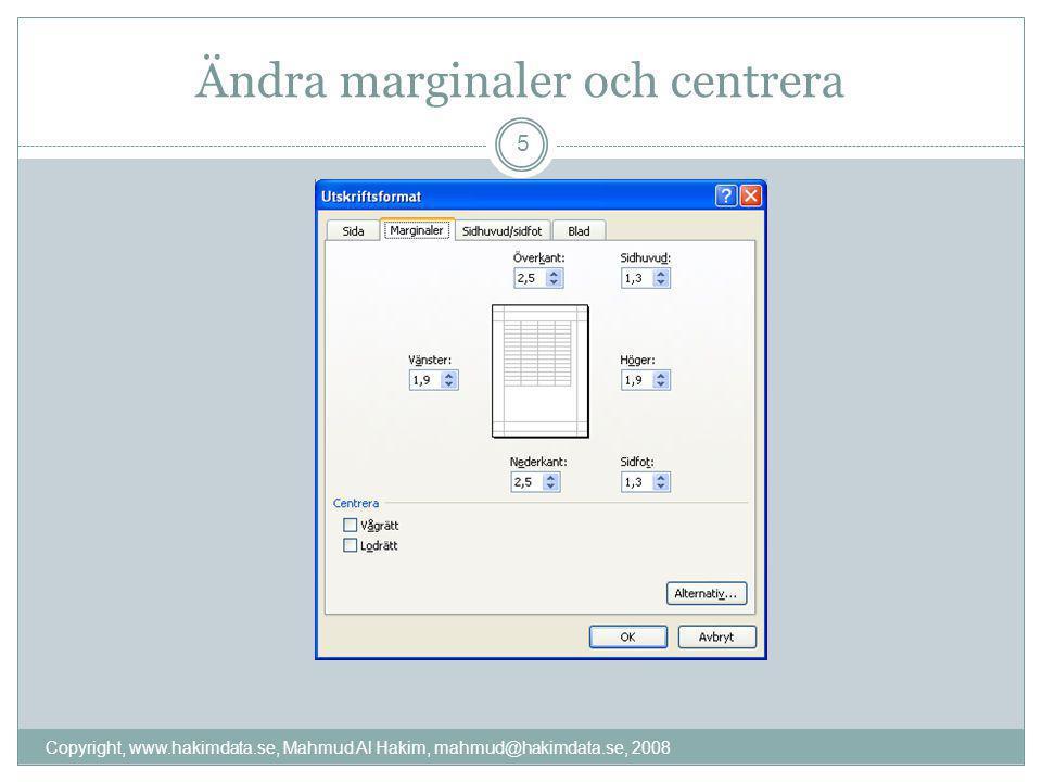 Ändra marginaler och centrera 5 Copyright, www.hakimdata.se, Mahmud Al Hakim, mahmud@hakimdata.se, 2008