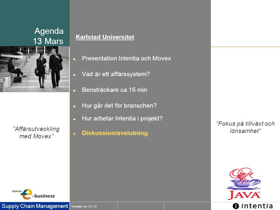 """Template ver.1.2 / 37 Supply Chain Management """"Affärsutveckling med Movex"""" Agenda 13 Mars  Presentation Intentia och Movex  Vad är ett affärssystem?"""