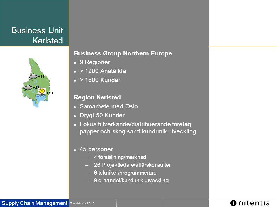Template ver.1.2 / 5 Supply Chain Management Business Unit Karlstad Business Group Northern Europe  9 Regioner  > 1200 Anställda  > 1800 Kunder Reg