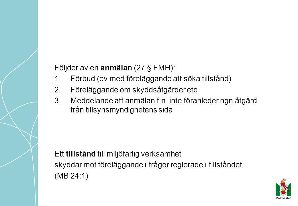 Följder av en anmälan (27 § FMH): 1.Förbud (ev med föreläggande att söka tillstånd) 2.Föreläggande om skyddsåtgärder etc 3.Meddelande att anmälan f.n.