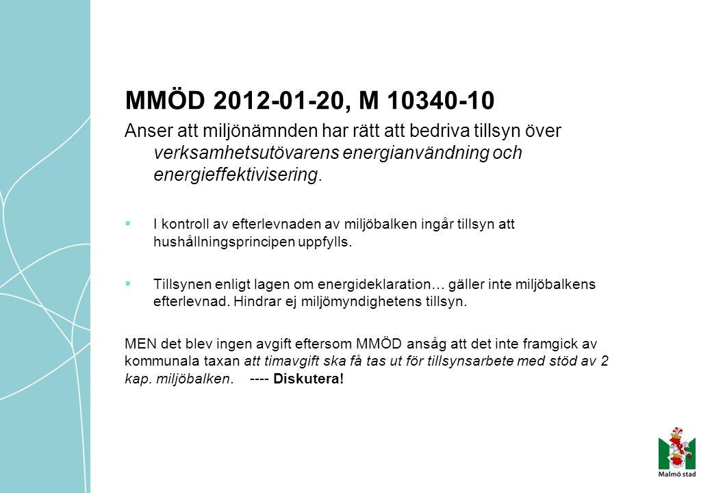 MMÖD 2012-01-20, M 10340-10 Anser att miljönämnden har rätt att bedriva tillsyn över verksamhetsutövarens energianvändning och energieffektivisering.