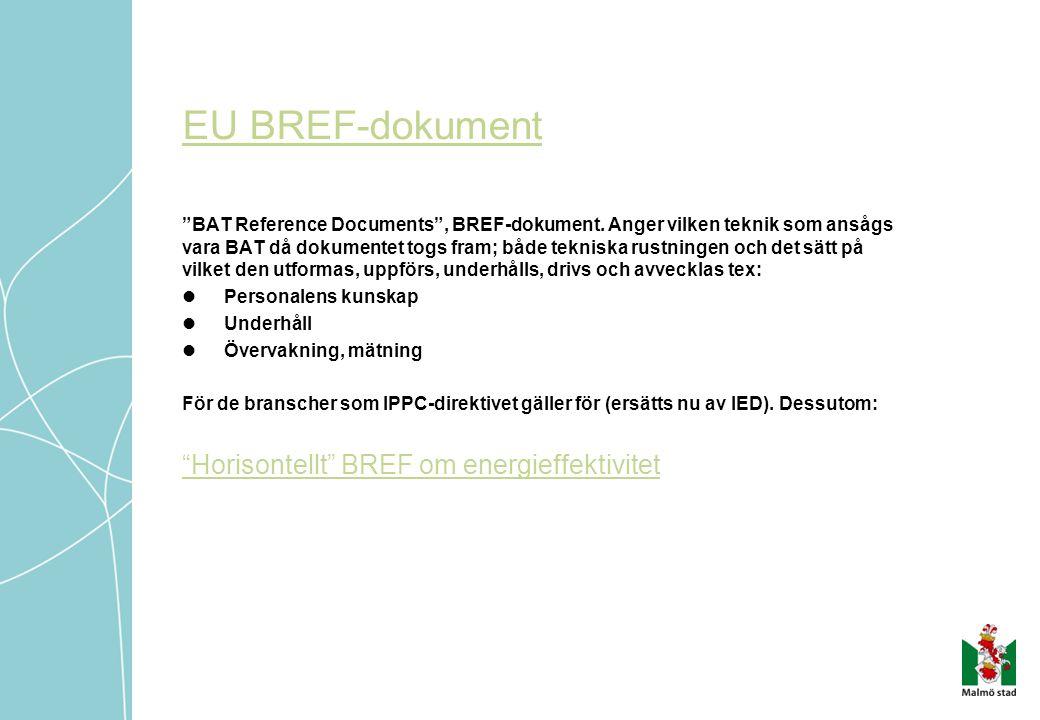 """EU BREF-dokument """"BAT Reference Documents"""", BREF-dokument. Anger vilken teknik som ansågs vara BAT då dokumentet togs fram; både tekniska rustningen o"""