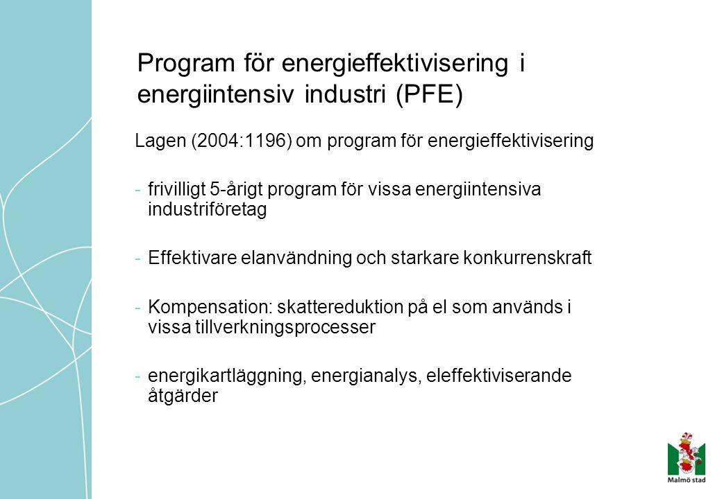 Program för energieffektivisering i energiintensiv industri (PFE) Lagen (2004:1196) om program för energieffektivisering -frivilligt 5-årigt program f