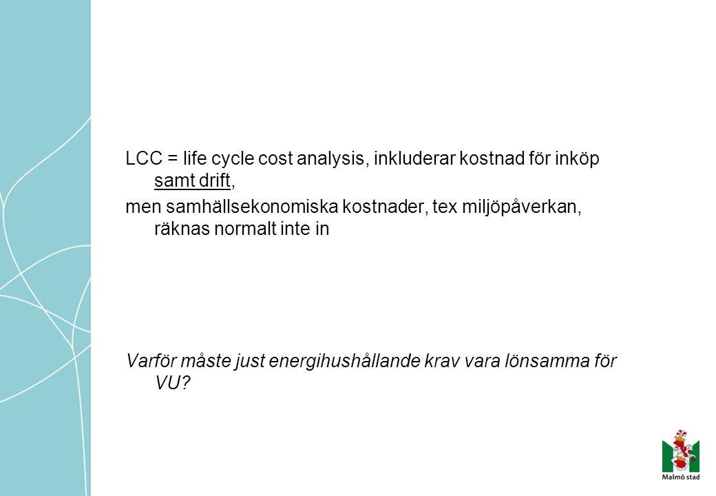 LCC = life cycle cost analysis, inkluderar kostnad för inköp samt drift, men samhällsekonomiska kostnader, tex miljöpåverkan, räknas normalt inte in V