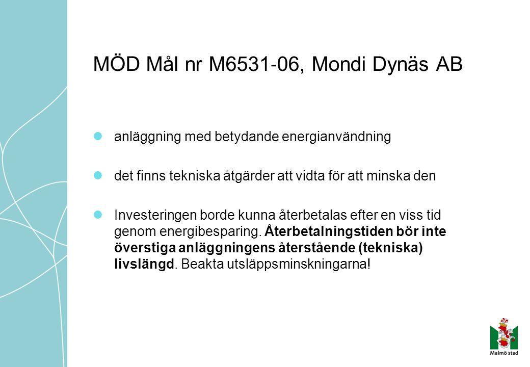 MÖD Mål nr M6531 ‐ 06, Mondi Dynäs AB  anläggning med betydande energianvändning  det finns tekniska åtgärder att vidta för att minska den  Investe