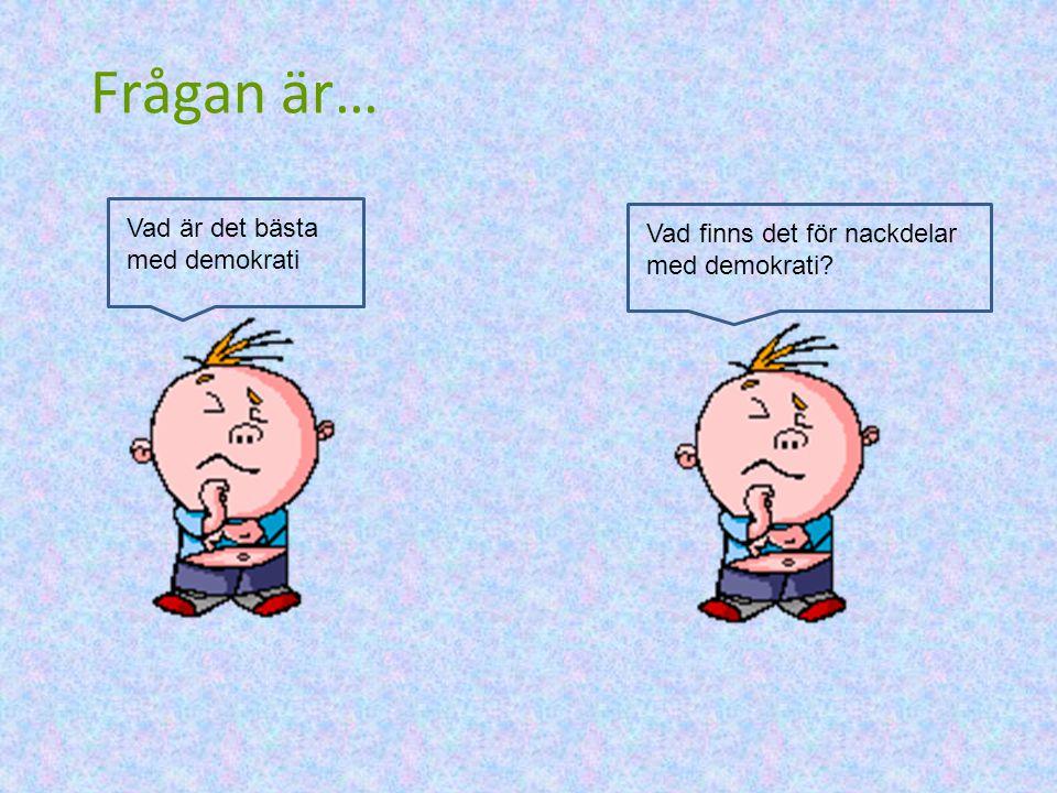 Frågan är… Vad är det bästa med demokrati Vad finns det för nackdelar med demokrati?