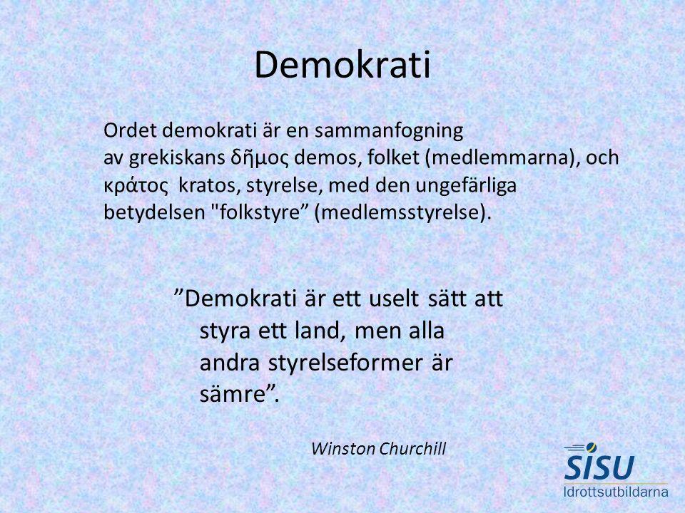 Demokrati Demokrati är ett uselt sätt att styra ett land, men alla andra styrelseformer är sämre .