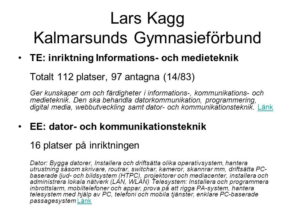 Lars Kagg Kalmarsunds Gymnasieförbund •TE: inriktning Informations- och medieteknik Totalt 112 platser, 97 antagna (14/83) Ger kunskaper om och färdig