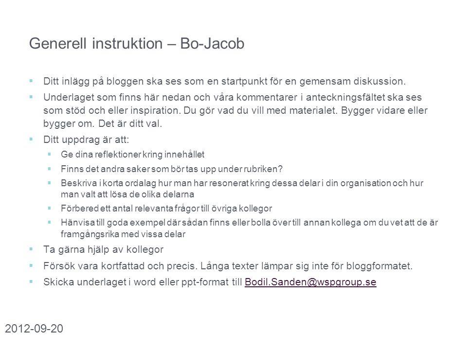 Generell instruktion – Bo-Jacob  Ditt inlägg på bloggen ska ses som en startpunkt för en gemensam diskussion.  Underlaget som finns här nedan och vå