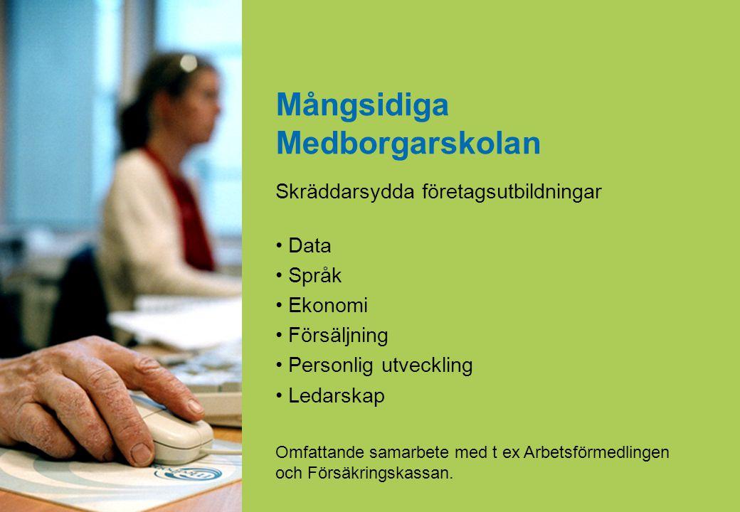 www.medborgarskolan.se Mångsidiga Medborgarskolan Skräddarsydda företagsutbildningar • Data • Språk • Ekonomi • Försäljning • Personlig utveckling • L
