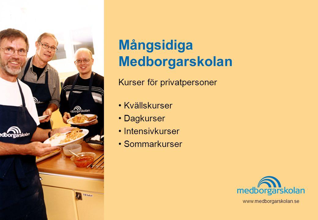 Mångsidiga Medborgarskolan Kurser för privatpersoner • Kvällskurser • Dagkurser • Intensivkurser • Sommarkurser www.medborgarskolan.se