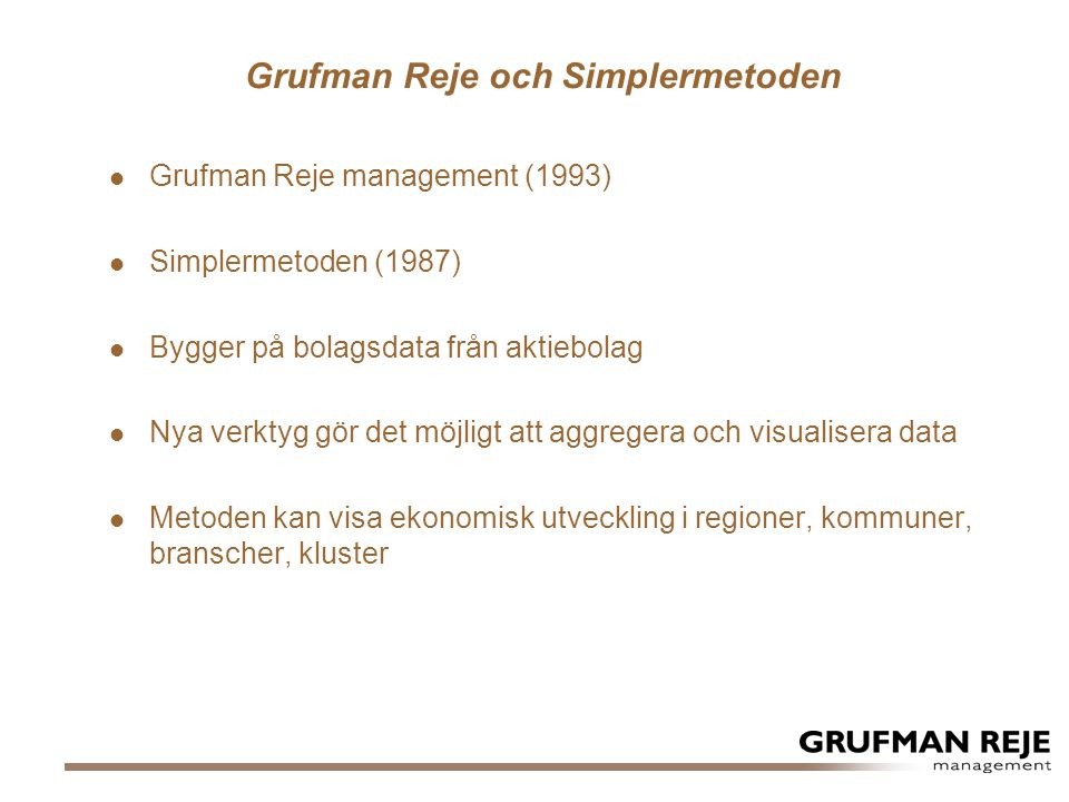 Grufman Reje och Simplermetoden  Grufman Reje management (1993)  Simplermetoden (1987)  Bygger på bolagsdata från aktiebolag  Nya verktyg gör det