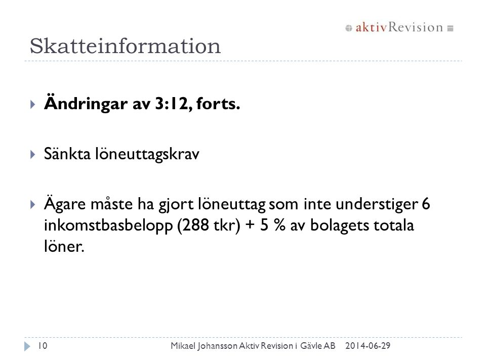 Skatteinformation 2014-06-29Mikael Johansson Aktiv Revision i Gävle AB10  Ändringar av 3:12, forts.  Sänkta löneuttagskrav  Ägare måste ha gjort lö