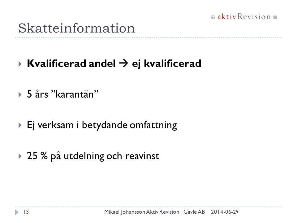 """Skatteinformation 2014-06-29Mikael Johansson Aktiv Revision i Gävle AB13  Kvalificerad andel  ej kvalificerad  5 års """"karantän""""  Ej verksam i bety"""