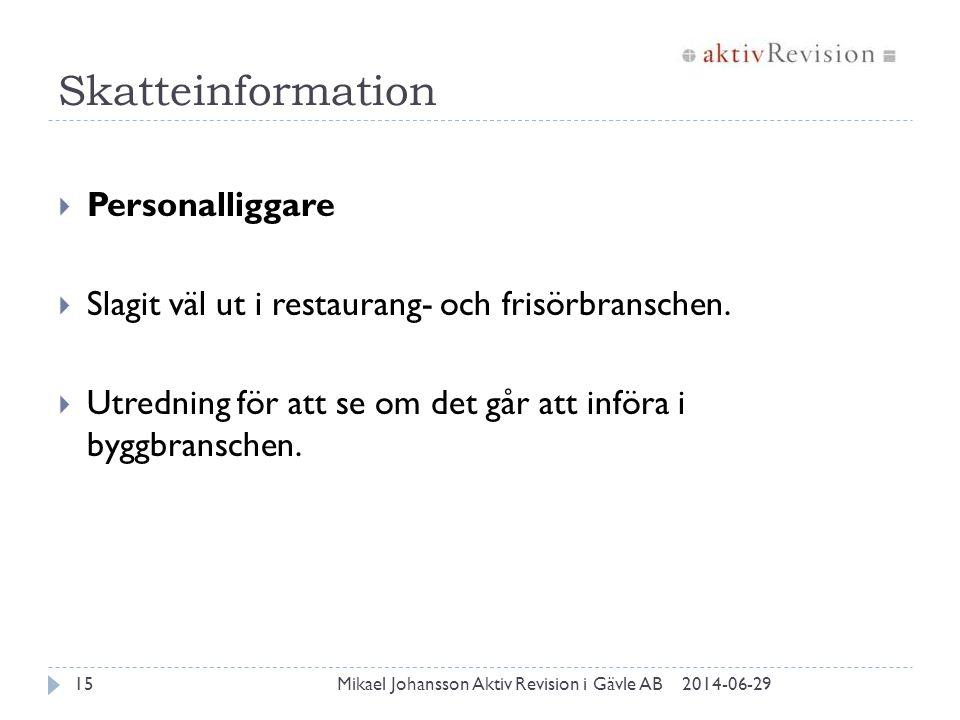 Skatteinformation 2014-06-29Mikael Johansson Aktiv Revision i Gävle AB15  Personalliggare  Slagit väl ut i restaurang- och frisörbranschen.  Utredn