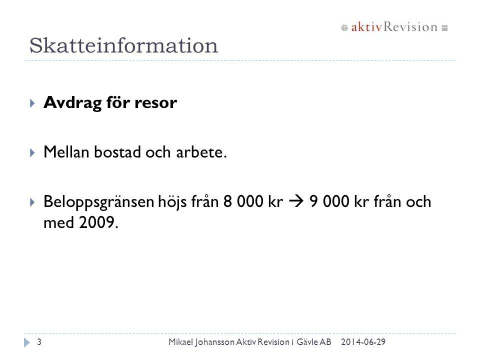 Skatteinformation 2014-06-29Mikael Johansson Aktiv Revision i Gävle AB3  Avdrag för resor  Mellan bostad och arbete.  Beloppsgränsen höjs från 8 00