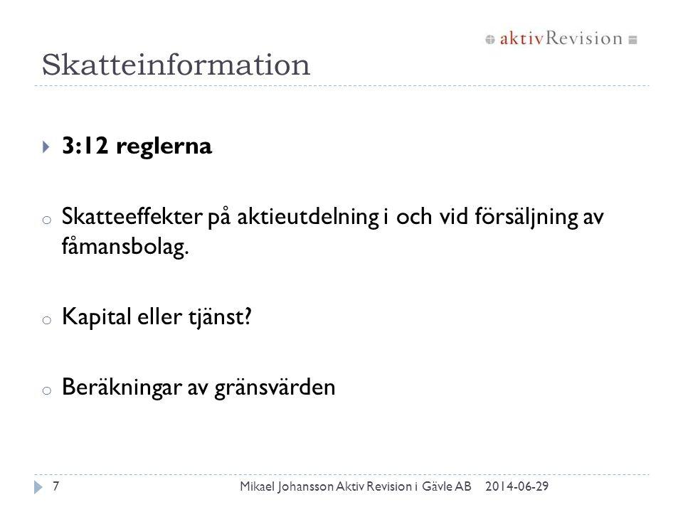 Skatteinformation 2014-06-29Mikael Johansson Aktiv Revision i Gävle AB7  3:12 reglerna o Skatteeffekter på aktieutdelning i och vid försäljning av få