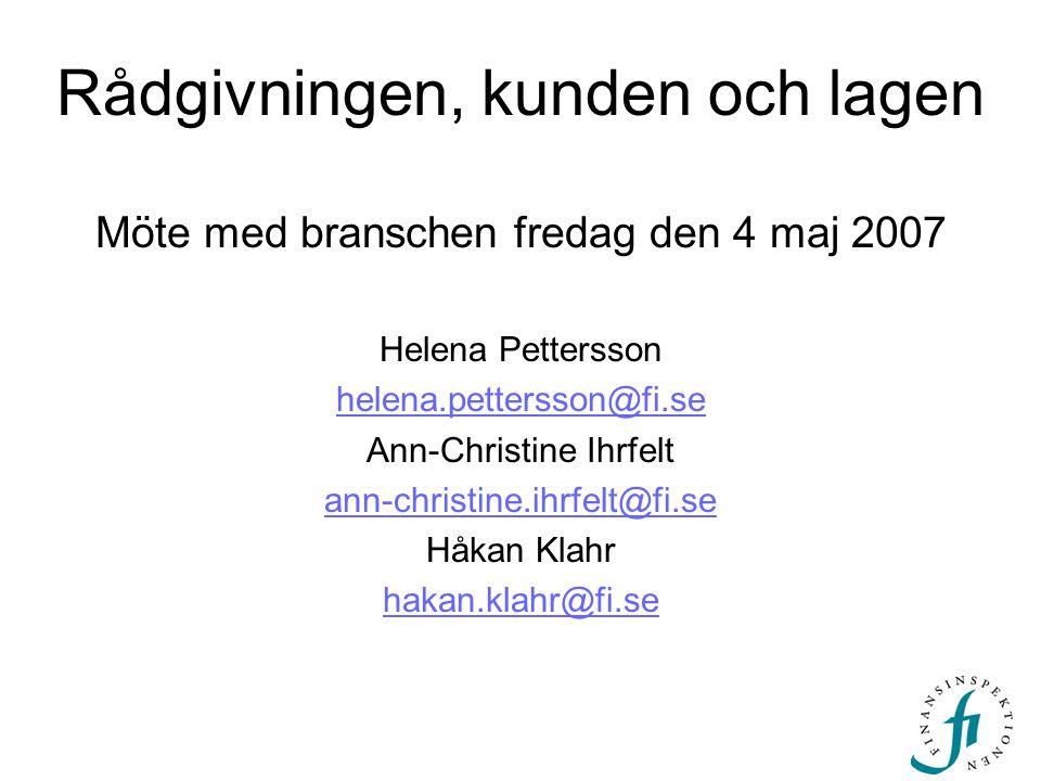 Rådgivningen, kunden och lagen Möte med branschen fredag den 4 maj 2007 Helena Pettersson helena.pettersson@fi.se Ann-Christine Ihrfelt ann-christine.ihrfelt@fi.se Håkan Klahr hakan.klahr@fi.se