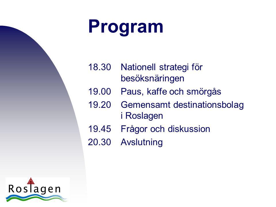 Program 18.30Nationell strategi för besöksnäringen 19.00Paus, kaffe och smörgås 19.20Gemensamt destinationsbolag i Roslagen 19.45Frågor och diskussion 20.30Avslutning