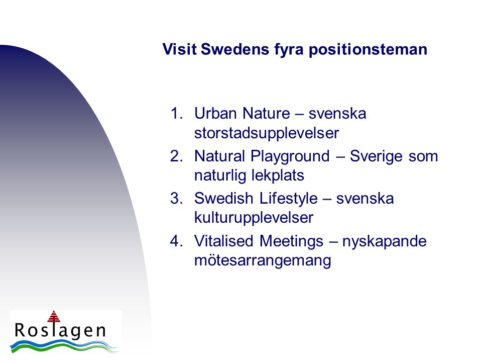 1.Urban Nature – svenska storstadsupplevelser 2.Natural Playground – Sverige som naturlig lekplats 3.Swedish Lifestyle – svenska kulturupplevelser 4.V