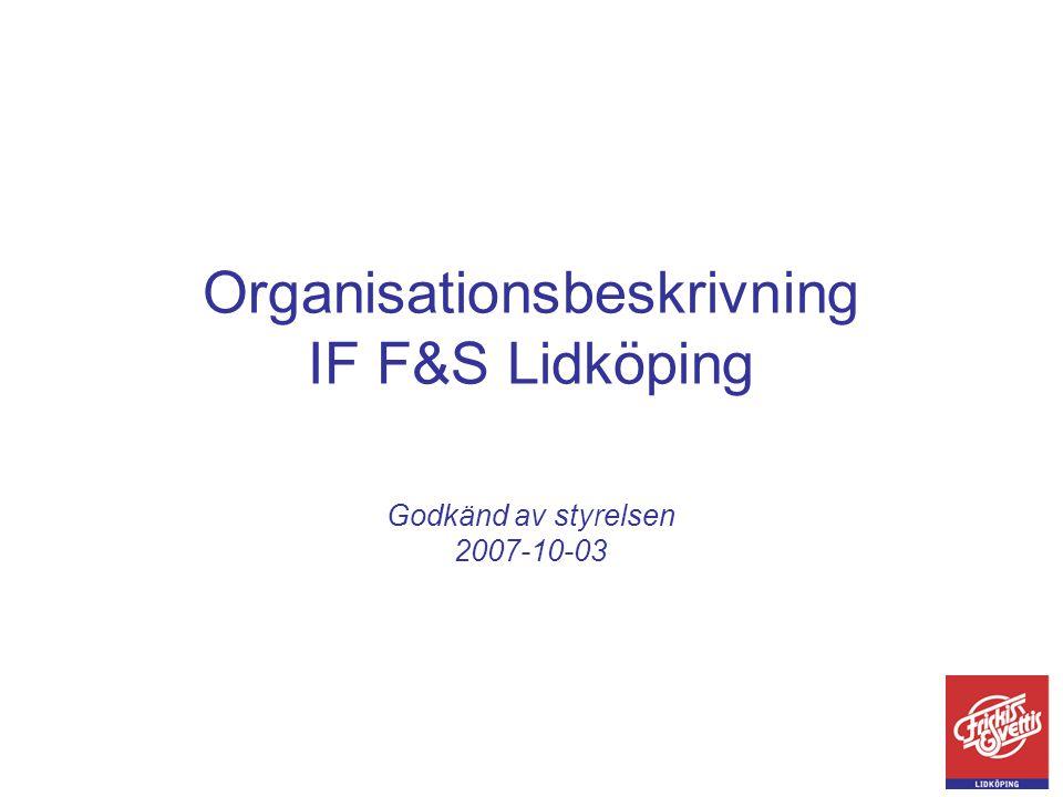 Organisationsbeskrivning IF F&S Lidköping Godkänd av styrelsen 2007-10-03