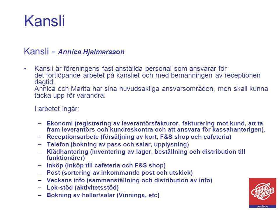 Kansli Kansli - Annica Hjalmarsson •Kansli är föreningens fast anställda personal som ansvarar för det fortlöpande arbetet på kansliet och med bemanni