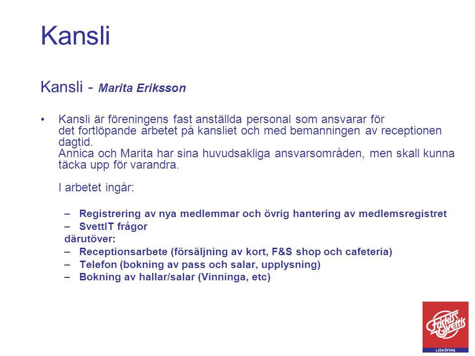 Kansli Kansli - Marita Eriksson •Kansli är föreningens fast anställda personal som ansvarar för det fortlöpande arbetet på kansliet och med bemanninge