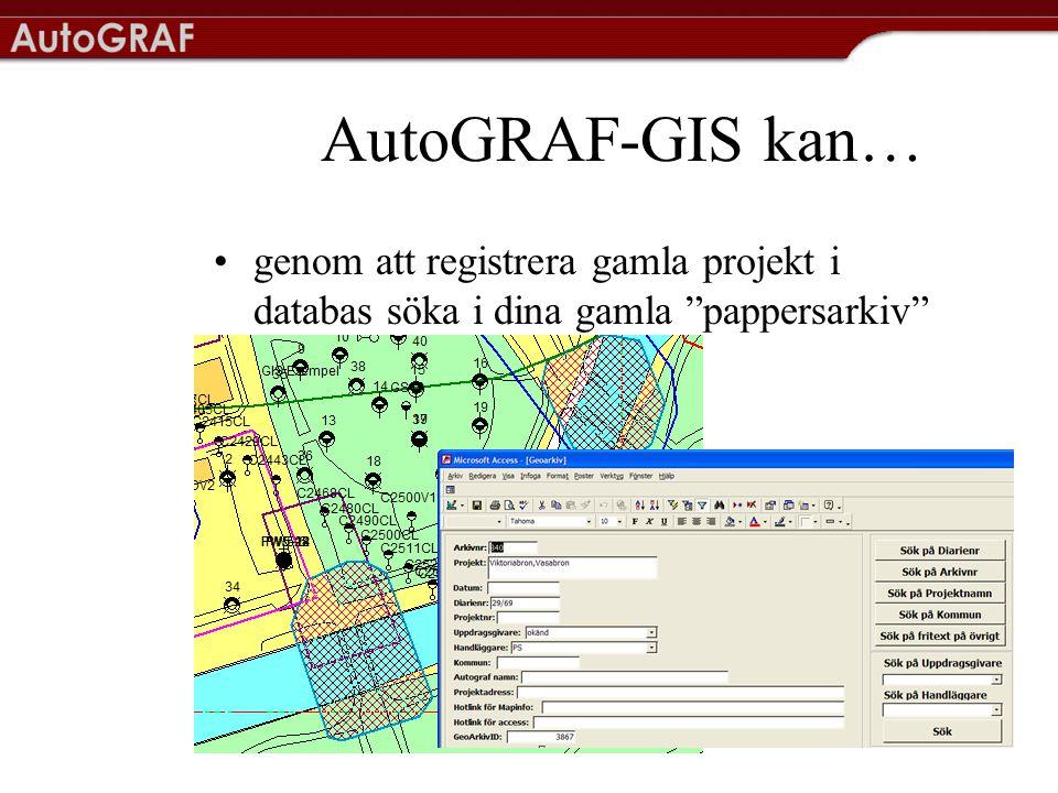 AutoGRAF-GIS kan… •genom att registrera gamla projekt i databas söka i dina gamla pappersarkiv Objekt på GIS-karta kopplad till förekomst i databas
