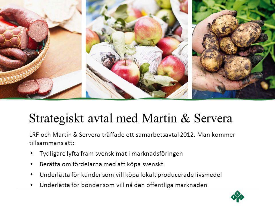 Strategiskt avtal med Martin & Servera LRF och Martin & Servera träffade ett samarbetsavtal 2012. Man kommer tillsammans att: • Tydligare lyfta fram s