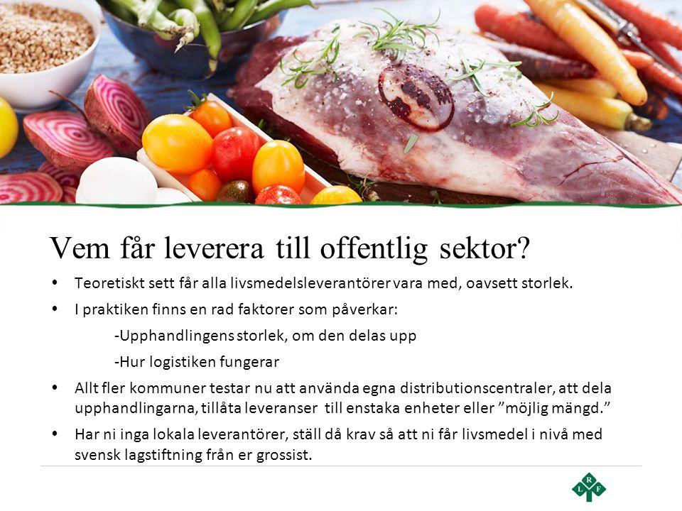 Vem får leverera till offentlig sektor? • Teoretiskt sett får alla livsmedelsleverantörer vara med, oavsett storlek. • I praktiken finns en rad faktor