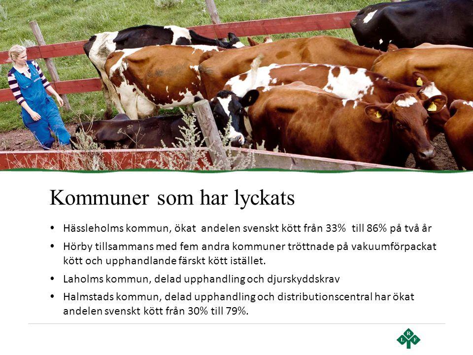 Kommuner som har lyckats • Hässleholms kommun, ökat andelen svenskt kött från 33% till 86% på två år • Hörby tillsammans med fem andra kommuner tröttn