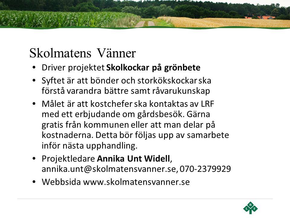 Skolmatens Vänner • Driver projektet Skolkockar på grönbete • Syftet är att bönder och storkökskockar ska förstå varandra bättre samt råvarukunskap •