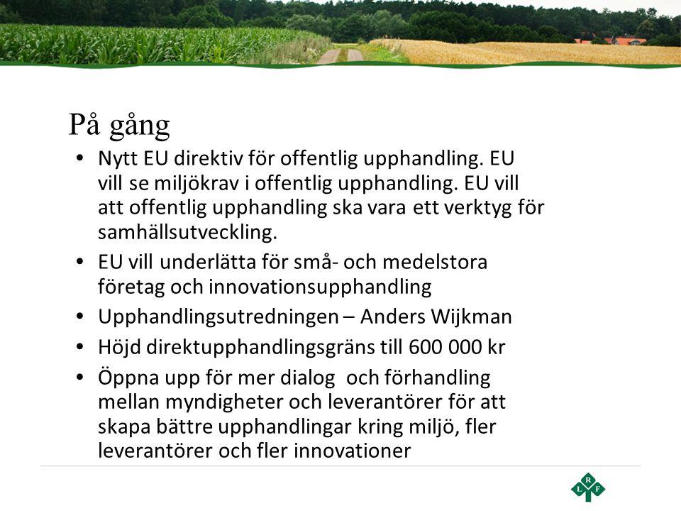 På gång • Nytt EU direktiv för offentlig upphandling. EU vill se miljökrav i offentlig upphandling. EU vill att offentlig upphandling ska vara ett ver